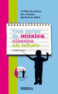 Com parlar de música clàssica als infants. Un llibre de música per a infants...destinat als adults. ( Inclou CD )