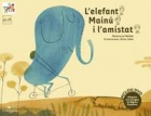 L'elefant mainú i l'amistat. Inclou DVD. Adaptat a la Llengua de Signes Catalana.