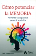 Cómo potenciar la memoria. Aumentar su capacidad, prevenir la pérdida.