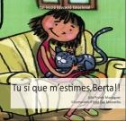 Tu si que m'estimes, Berta!!