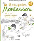 El meu quadern Montessori +5. Practica la lectura i l'escritura i descobreix el món que t'envolta!