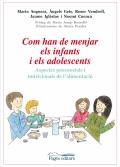 Com han de menjar els infants i els adolescents. Aspectes psicosocials i nutricionals de l'alimentació