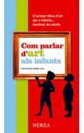 Com parlar d´art als infants. El primer llibre d´art per a infants...destinat als adults.