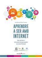 Aprendre a ser amb internet. Com contribuir a la formació de la personalitat en el món d'internet