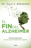 El fin del Alzheimer. El primer programa para prevenir y revertir el deterioro cognitivo