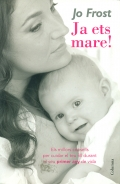 Ja ets mare!. Els millors consells per cuidar el teu fill durant el seu primer any de vida.