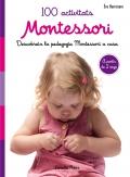 100 activitats Montessori. Descubreix la pedagogia Montessori a casa. A partir de 2 anys