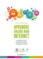 Aprendre valors amb internet. Com potenciar l'ètica, el respecte, la tolerància i la cooperació a internet